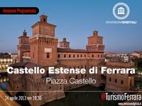 Arrivano le #invasionidigitali al Castello Estense di Ferrara!