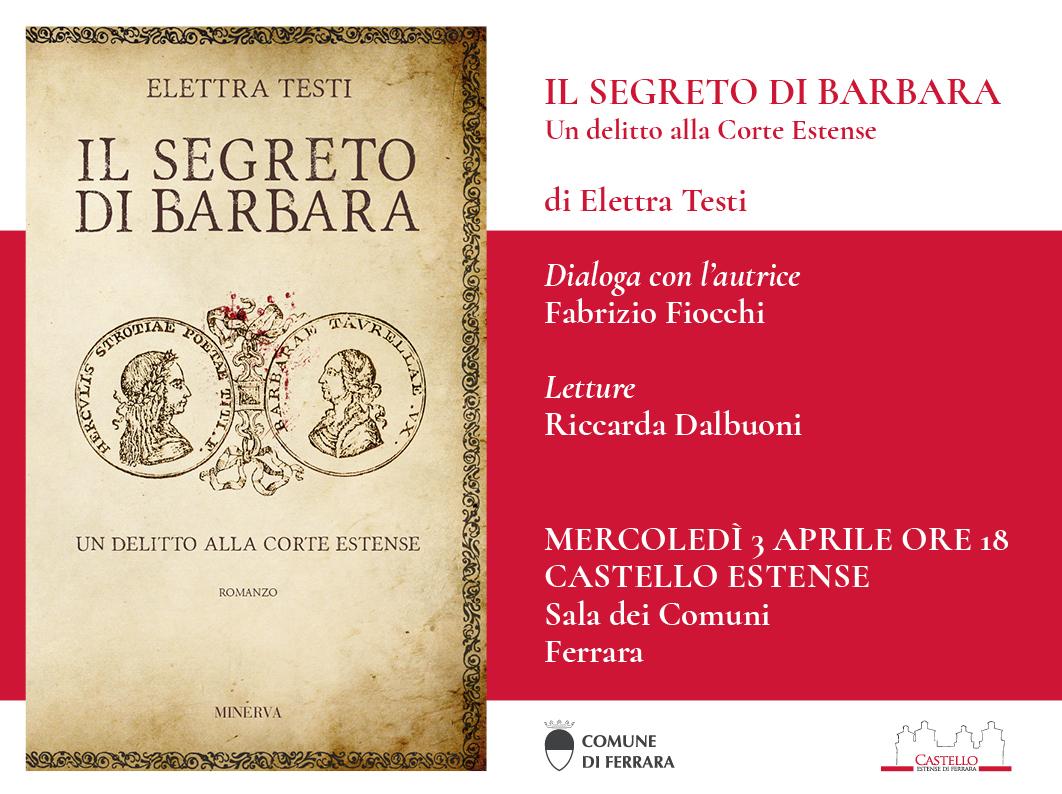 """Presentazione libro """"Il segreto di Barbara. Un delitto alla Corte Estense"""" di Elettra Testi"""